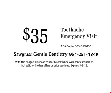 $35 Toothache Emergency Visit ADA Codes D0140/D0220. With this coupon. Coupons cannot be combined with dental insurance. Not valid with other offers or prior services. Expires 3-9-18.