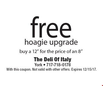 Free hoagie upgrade. Buy a 12