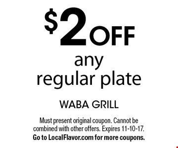 $2 off any regular plate. Must present original coupon. Cannot be combined with other offers. Expires 11-10-17. Go to LocalFlavor.com for more coupons.