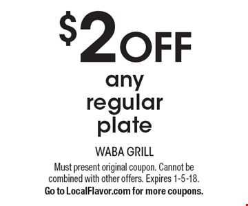 $2 Off any regular plate. Must present original coupon. Cannot be combined with other offers. Expires 1-5-18. Go to LocalFlavor.com for more coupons.