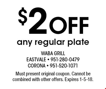 $2 off any regular plate. Must present original coupon. Cannot be combined with other offers. Expires 1-5-18.