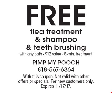 Free flea treatment & shampoo & teeth brushing with any bath - $12 value - 8-min. treatment. With this coupon. Not valid with other offers or specials. For new customers only. Expires 11/17/17.