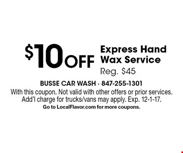 $10 Off Express Hand Wax Service. Reg. $45. With this coupon. Not valid with other offers or prior services. Add'l charge for trucks/vans may apply. Exp. 12-1-17.Go to LocalFlavor.com for more coupons.