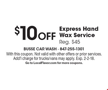 $10 Off Express Hand Wax Service Reg. $45. With this coupon. Not valid with other offers or prior services. Add'l charge for trucks/vans may apply. Exp. 2-2-18. Go to LocalFlavor.com for more coupons.