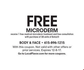 FREE MICRODERM receive 1 free medical microderm treatment and free consultation with purchase of 38 units of Botox. With this coupon. Not valid with other offers or prior services. Expires 12-8-17. Go to LocalFlavor.com for more coupons.