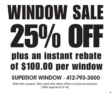WINDOW SALE 25% OFF plus an instant rebate of $100.00 per window. With this coupon. Not valid with other offers or prior purchases. Offer expires 8-3-18.