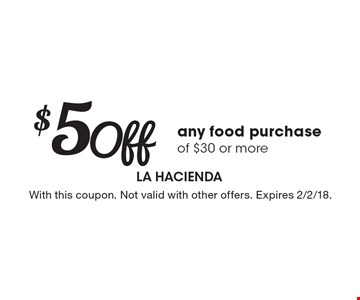 $5 Off any food purchase of $30 or more. With this coupon. Not valid with other offers. Expires 2/2/18.