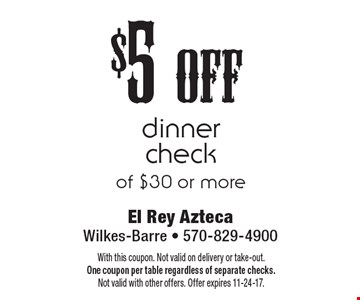 $5 off dinner check of $30 or more. With this coupon. Not valid on delivery or take-out. One coupon per table regardless of separate checks. Not valid with other offers. Offer expires 11-24-17.