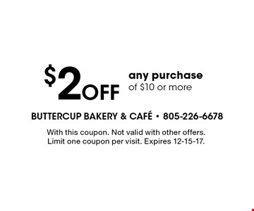$2 Off any purchase of $10 or more. With this coupon. Not valid with other offers. Limit one coupon per visit. Expires 12-15-17.