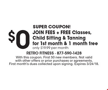super coupon! $0 join fees + free Classes, Child Sitting & Tanning for 1st month & 1 month freeonly $19.99 per month. With this coupon. First 50 new members. Not valid with other offers or prior purchases or agreements. First month's dues collected upon signing. Expires 3/24/18.