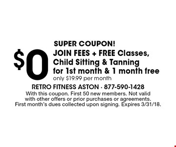 Super coupon! $0 join fees + free Classes, Child Sitting & Tanning for 1st month & 1 month free, only $19.99 per month. With this coupon. First 50 new members. Not valid with other offers or prior purchases or agreements. First month's dues collected upon signing. Expires 3/31/18.