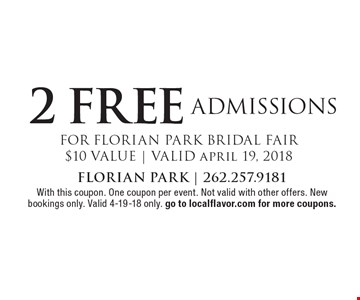 2 FREE ADMISSIONS FOR FLORIAN PARK BRIDAL FAIR. $10 VALUE   VALID April 19, 2018. With this coupon. One coupon per event. Not valid with other offers. New bookings only. Valid 4-19-18 only. Go to localflavor.com for more coupons.