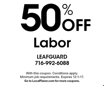 50% Off Labor. With this coupon. Conditions apply. Minimum job requirements. Expires 12-1-17. Go to LocalFlavor.com for more coupons.