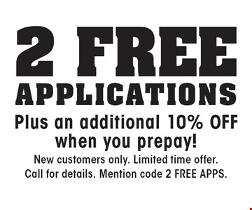 2 free Applications Plus an additional 10% off when you prepay! New customers only. Limited time offer. Call for details. Mention code 2 FREE APPS.
