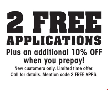 2 Free ApplicationsPlus an additional 10% off when you prepay!. New customers only. Limited time offer. Call for details. Mention code 2 FREE APPS.