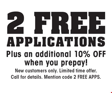2 free Applications Plus an additional 10% off when you prepay!. New customers only. Limited time offer. Call for details. Mention code 2 FREE APPS.