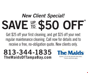 New Client Special! Save up to $50 off. Get $25 off your first cleaning, and get $25 off your next regular maintenance cleaning. Call now for details and to receive a free, no-obligation quote. New clients only. Expires 1-15-18. Not valid with other offers. *Certain restrictions apply.