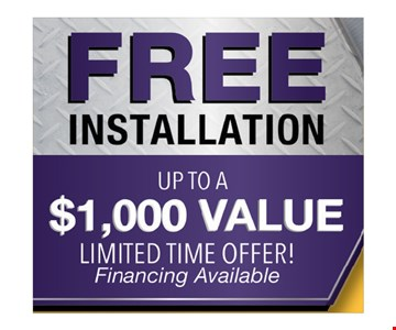 Free installation up to a $1,000 value limited time offer!