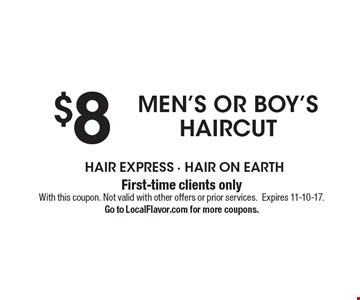 $8 Men's Or Boy's Haircut. First-time clients only. With this coupon. Not valid with other offers or prior services. Expires 11-10-17. Go to LocalFlavor.com for more coupons.