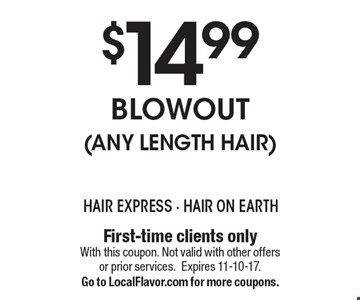$14.99 Blowout (Any Length Hair). First-time clients only. With this coupon. Not valid with other offers or prior services. Expires 11-10-17. Go to LocalFlavor.com for more coupons.
