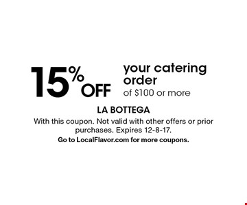 15% OFF your catering order of $100 or more. With this coupon. Not valid with other offers or prior purchases. Expires 12-8-17.Go to LocalFlavor.com for more coupons.