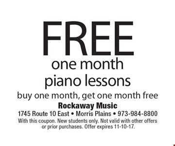 Free one month piano lessons buy one month, get one month free. With this coupon. New students only. Not valid with other offers or prior purchases. Offer expires 11-10-17.