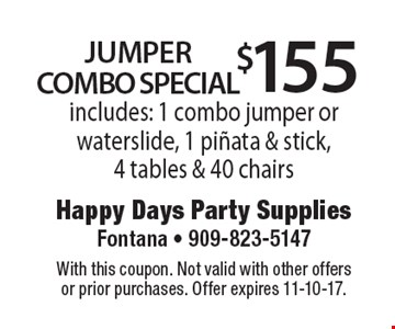 $155 jumper combo special. Includes: 1 combo jumper or waterslide, 1 pinata & stick, 4 tables & 40 chairs. With this coupon. Not valid with other offers or prior purchases. Offer expires 11-10-17.