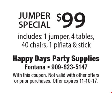 $99 jumper special. Includes: 1 jumper, 4 tables, 40 chairs, 1 pinata & stick. With this coupon. Not valid with other offers or prior purchases. Offer expires 11-10-17.