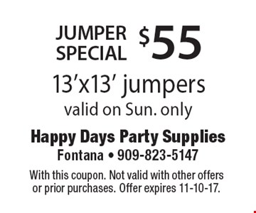 $55 jumper special. 13'x13' jumpers. Valid on Sun. only. With this coupon. Not valid with other offers or prior purchases. Offer expires 11-10-17.