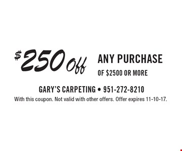 $250 off any purchase of $2500 or more. With this coupon. Not valid with other offers. Offer expires 11-10-17.