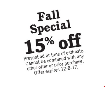 15% off Fall Special. Present ad at time of estimate. Cannot be combined with any other offer or prior purchase. Offer expires 12-8-17.