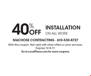 40% off installation on all work. With this coupon. Not valid with other offers or prior services. Expires 12-8-17. Go to LocalFlavor.com for more coupons.
