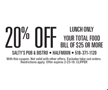LUNCH ONLY! 20% OFF YOUR TOTAL FOOD BILL OF $25 OR MORE. With this coupon. Not valid with other offers. Excludes take-out orders. Restrictions apply. Offer expires 2-23-18. CLIPPER