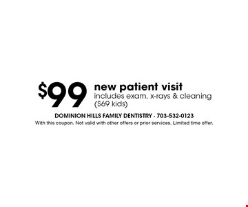$99 new patient visit includes exam, x-rays & cleaning ($69 kids). With this coupon. Not valid with other offers or prior services. Limited time offer.