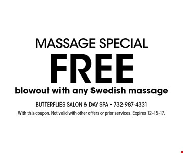 Massage Special. Free blowout with any Swedish massage. With this coupon. Not valid with other offers or prior services. Expires 12-15-17.