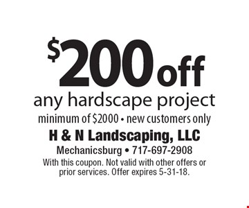 $200 off any hardscape project. Minimum of $2000. New customers only. With this coupon. Not valid with other offers or prior services. Offer expires 5-31-18.