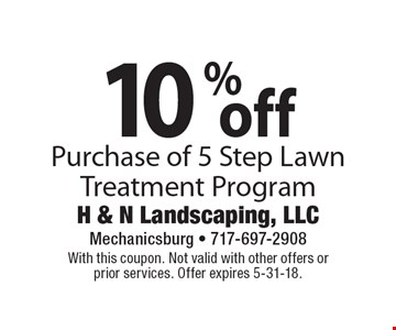 10% off Purchase of 5 Step Lawn Treatment Program. With this coupon. Not valid with other offers or prior services. Offer expires 5-31-18.
