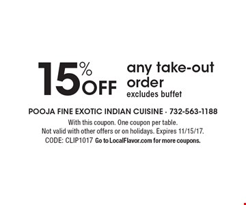 15% off any take-out order. Excludes buffet. With this coupon. One coupon per table. Not valid with other offers or on holidays. Expires 11/15/17. CODE: CLIP1017. Go to LocalFlavor.com for more coupons.