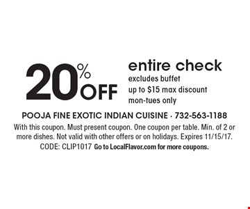 20% off entire check. Excludes buffet. Up to $15 max discount. Mon.-Tues. only. With this coupon. Must present coupon. One coupon per table. Min. of 2 or more dishes. Not valid with other offers or on holidays. Expires 11/15/17. CODE: CLIP1017. Go to LocalFlavor.com for more coupons.