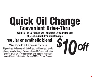 Quick Oil Change Convenient Drive-Thru Wait In The Car While We Take Care Of Your Regular Oil, Lube And Filter Maintenance $10 off regular or synthetic blend We stock all specialty oils. 4-27-18.