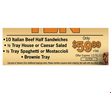 10 Italian Beef Half Sandwiches, ½ Tray House or Caesar Salad, ½ Tray Spaghetti or Mostaccioli, Brownie Tray only $59.99