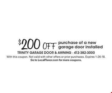 $200 Off purchase of a new garage door installed. With this coupon. Not valid with other offers or prior purchases. Expires 1-26-18. Go to LocalFlavor.com for more coupons.