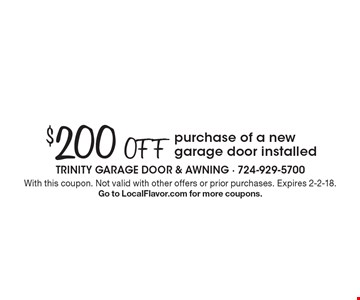 $200 Off purchase of a new garage door installed. With this coupon. Not valid with other offers or prior purchases. Expires 2-2-18. Go to LocalFlavor.com for more coupons.