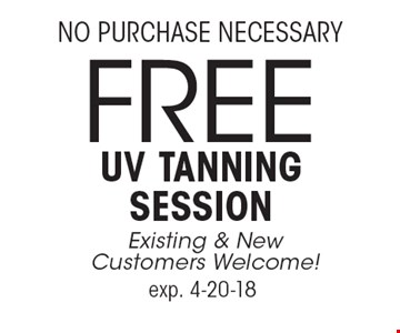 No Purchase Necessary Free uv tanning session Existing & New Customers Welcome! exp. 4-20-18