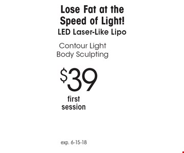 Lose Fat at the Speed of Light! $39 Contour Light Body Sculpting first session. exp. 6-15-18