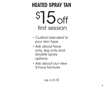 $15 off first session. Heated Spray Tan. Custom blended to your skin type. Ask about face only, leg only and double spray options- Ask about our new  2-hour formula. exp. 6-15-18