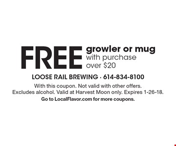 FREE growler or mug with purchase over $20. With this coupon. Not valid with other offers. Excludes alcohol. Valid at Harvest Moon only. Expires 1-26-18. Go to LocalFlavor.com for more coupons.