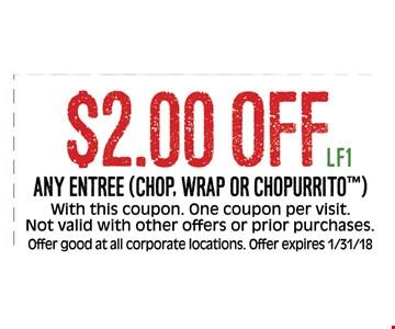 $2.00 off any entrée -chop, wrap or chopurrito