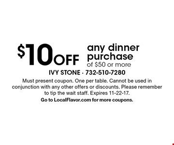 $10 Off any dinner purchase of $50 or more. Must present coupon. One per table. Cannot be used in conjunction with any other offers or discounts. Please remember to tip the wait staff. Expires 11-22-17.Go to LocalFlavor.com for more coupons.