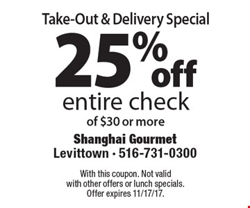 Take-Out & Delivery Special. 25% off entire check of $30 or more. With this coupon. Not valid with other offers or lunch specials. Offer expires 11/17/17.